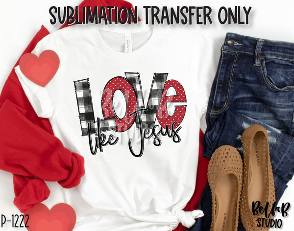 Love Like Jesus Sublimation Transfer, Ready To Press