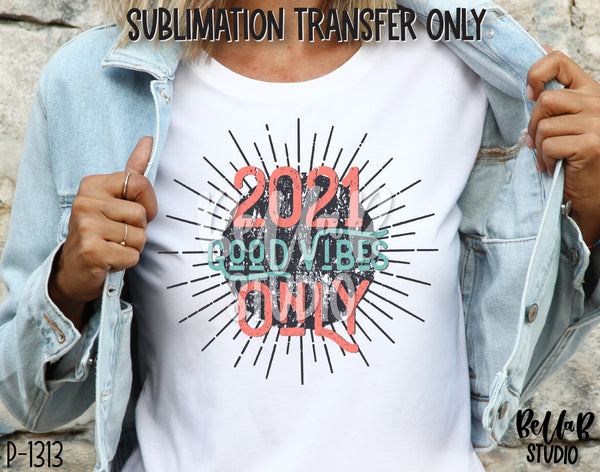 2021 Good Vibes Only Sublimation Transfer - Ready To Press