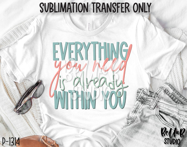 Everything You Need Is Already Within You Sublimation Transfer, Ready To Press