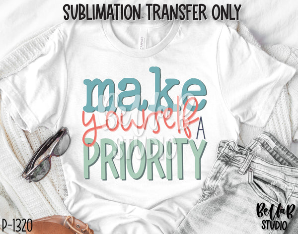 Make Yourself A Priority Sublimation Transfer, Ready To Press