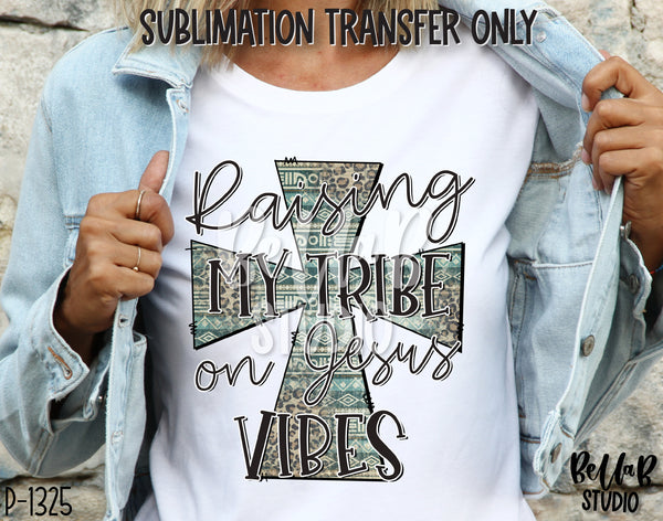 Raising My Tribe On Jesus Vibes Tribal Cross Sublimation Transfer-Ready To Press