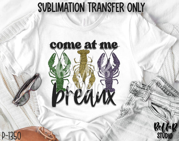Come At Me Breaux Sublimation Transfer - Ready To Press