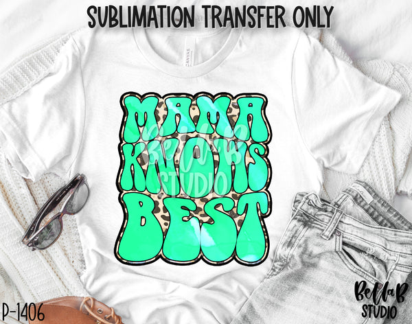 Mama Knows Best Sublimation Transfer - Ready To Press