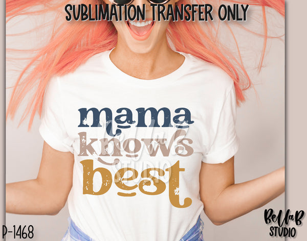 Mama Knows Best Sublimation Transfer - Ready To Press - P1468