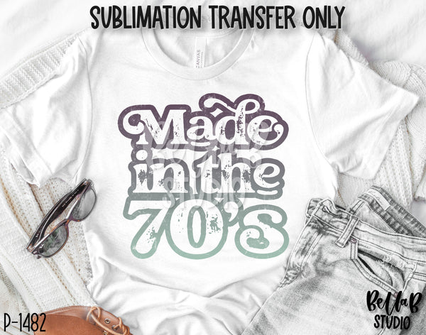Made In The 70's Sublimation Transfer - Ready To Press - P1482