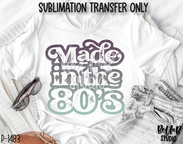 Made In The 80's Sublimation Transfer - Ready To Press - P1483