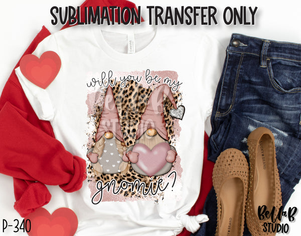 Will You Be My Gnomie Sublimation Transfer, Ready To Press