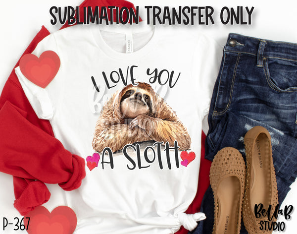 I Love You a Sloth Sublimation Transfer, Ready To Press
