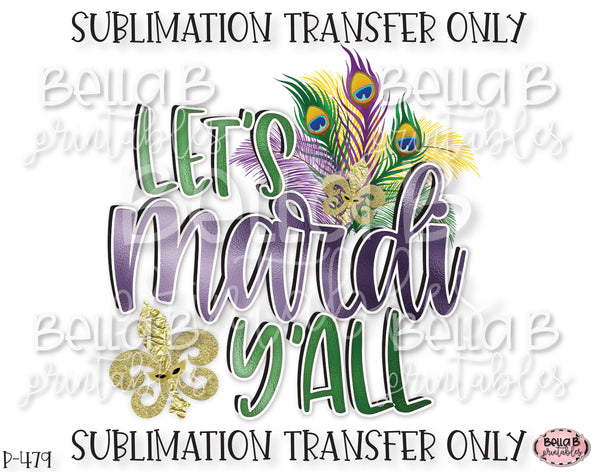 Let's Mardi Y'all Sublimation Transfer, Ready To Press, Heat Press Transfer, Sublimation Print