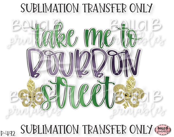 Take Me To Bourbon Street Sublimation Transfer, Ready To Press, Heat Press Transfer, Sublimation Print