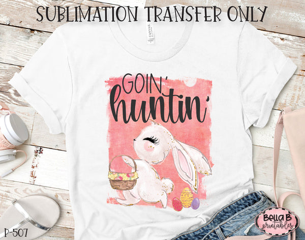 Easter Sublimation Transfer, Goin' Huntin Ready To Press, Heat Press Transfer, Sublimation Print