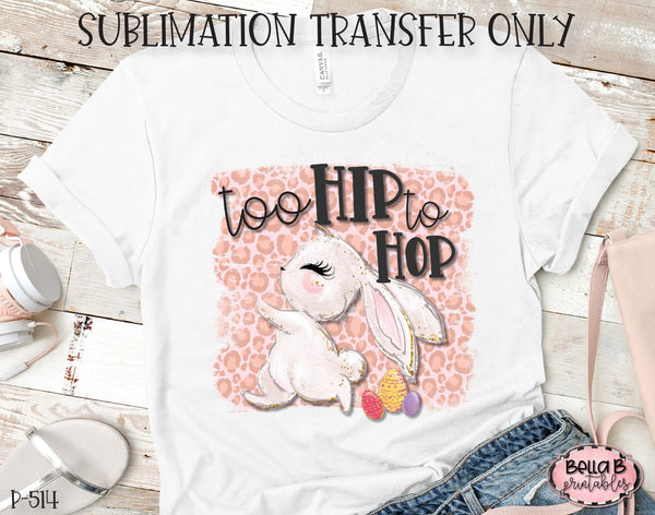 Easter Sublimation Transfer, Too Hip To Hop, Ready To Press, Heat Press Transfer, Sublimation Print