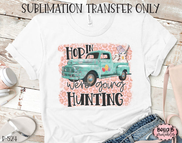 Easter Truck Sublimation Transfer, Hop In We're Going Hunting, Ready To Press, Heat Press Transfer, Sublimation Print