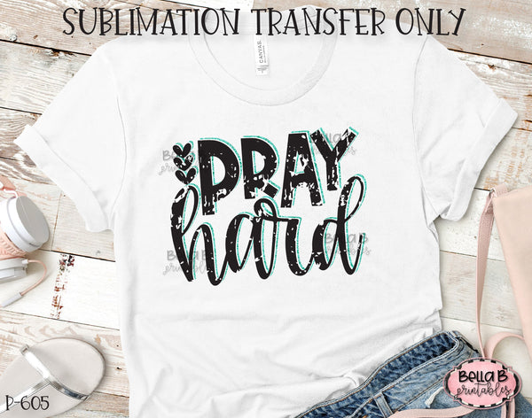 Pray Hard Sublimation Transfer, Ready To Press, Heat Press Transfer, Sublimation Print