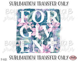 Forgiven Sublimation Transfer, Ready To Press, Heat Press Transfer, Sublimation Print