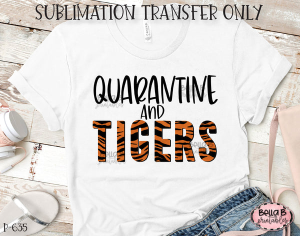 Quarantine and Tigers Sublimation Transfer, Ready To Press, Heat Press Transfer, Sublimation Print