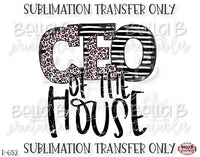 CEO Of The House Sublimation Transfer, Ready To Press, Heat Press Transfer, Sublimation Print