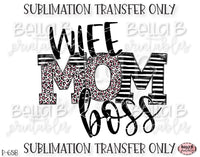 Wife Mom Boss Sublimation Transfer, Ready To Press, Heat Press Transfer, Sublimation Print