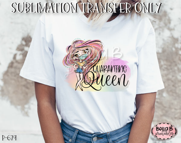 Funny Quarantine Sublimation Transfer, Quarantine Queen, Ready To Press, Heat Press Transfer, Sublimation Print
