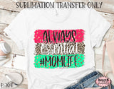 Always Essential Momlife Sublimation Transfer, Ready To Press, Heat Press Transfer, Sublimation Print