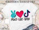 Peace Love TikTok Sublimation Transfer, Ready To Press, Heat Press Transfer, Sublimation Print