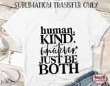 Human Kind Be Both Sublimation Transfer - Ready To Press