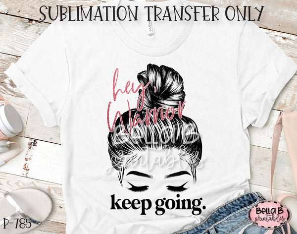 Hey Warrior Keep Going Sublimation Transfer - Ready To Press