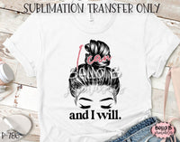 I Can And I Will Sublimation Transfer - Ready To Press