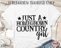 Just A Homegrown Country Girl Sublimation Transfer - Ready To Press