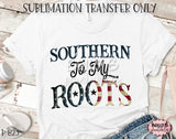 Southern To My Roots Sublimation Transfer - Ready To Press