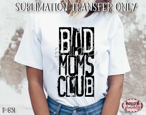 Bad Moms Club Sublimation Transfer - Ready To Press