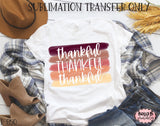 Thankful Thankful Thankful Brushstrokes Sublimation Transfer - Ready To Press