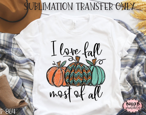 I Love Fall Most Of All Pumpkins Sublimation Transfer - Ready To Press