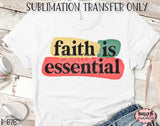 Faith Is Essential Sublimation Transfer - Ready To Press