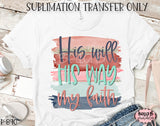 His Will His Way My Faith Sublimation Transfer, Ready To Press