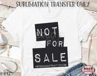 Not For Sale Stop Human Trafficking Sublimation Transfer, Ready To Press