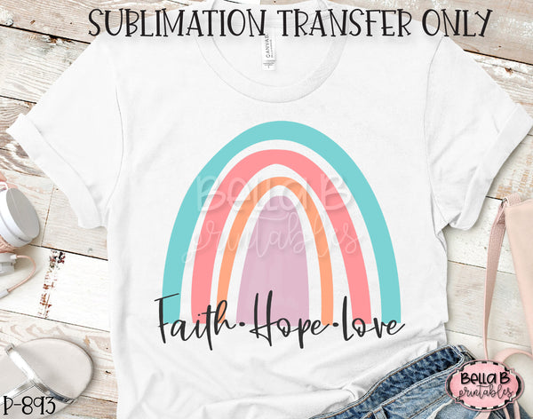 Rainbow Faith Hope Love  Sublimation Transfer, Ready To Press