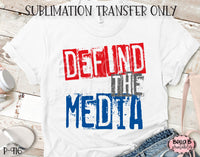 Defund The Media Sublimation Transfer, Ready To Press