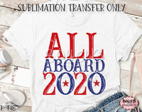 All Aboard 2020 Sublimation Transfer, Ready To Press