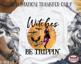 Witches Be Trippin Sublimation Transfer, Ready To Press
