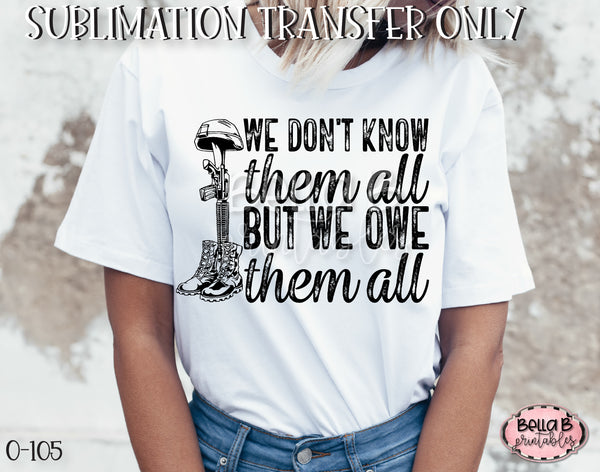 We Don't Know Them All But We Owe Them All Sublimation Transfer - Ready To Press