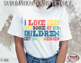 I Love God But Some Of His Children Get On My Nerves Sublimation Transfer - Ready To Press