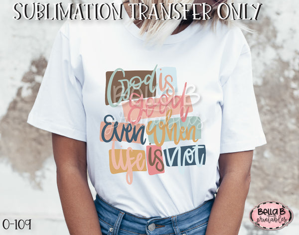 God Is Good Even When Life Is Not Sublimation Transfer - Ready To Press