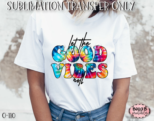 Tie Dye Let The Good Vibes Roll Sublimation Transfer - Ready To Press
