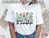 Floral Made To Worship Sublimation Transfer - Ready To Press