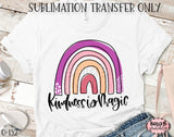 Kindness Is Magic Sublimation Transfer - Ready To Press
