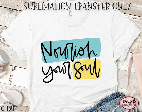Nourish Your Soul Sublimation Transfer - Ready To Press