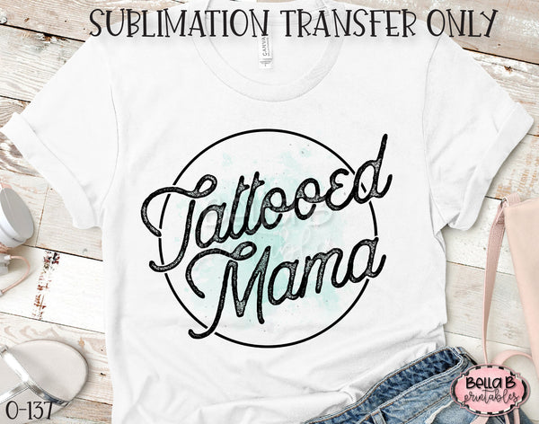 Tattooed Mama Sublimation Transfer - Ready To Press