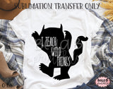 I Teach Wild Things Sublimation Transfer - Ready To Press