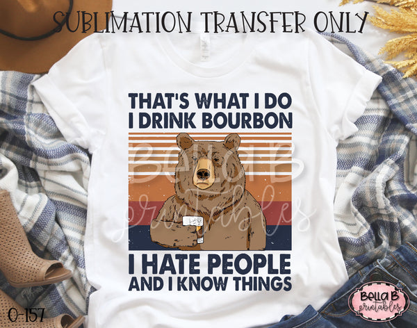 Thats What I Do I Drink Bourbon Hate People Know Things Sublimation Transfer - Ready To Press